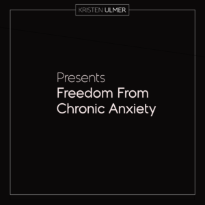 Freedom From Chronic Anxiety Kristen Ulmer