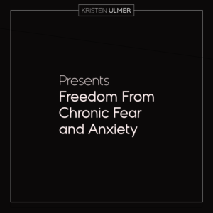 Freedom From Chronic Fear and Anxiety Kristen Ulmer